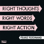 Franz Ferdinand - Right Thoughts, Right Words, Right Action, album artwork (500x500)