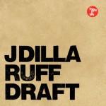 J Dilla - Ruff Draft, 500