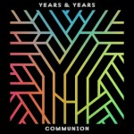 Years & Years - Communion, 500
