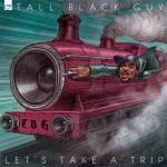 Tall Black Guy - Let's Take a Trip 500